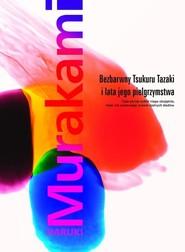 okładka Bezbarwny Tsukuru Tazaki i lata jego pielgrzymstwa, Książka | Haruki Murakami