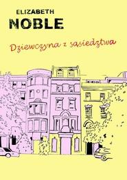 okładka Dziewczyna z sąsiedztwa, Książka | Noble Elizabeth