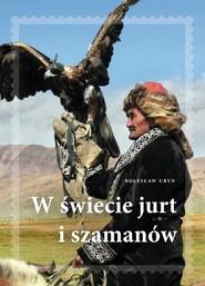 okładka W świecie jurt i szamanów, Książka | Bolesław Adam Uryn