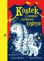 okładka Kostek i ostatni cyrkowy tygrys, Książka | Claire Barker