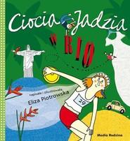 okładka Ciocia Jadzia w Rio, Książka | Eliza Piotrowska
