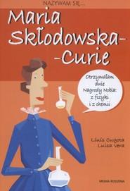 okładka Nazywam się Maria Skłodowska-Curie, Książka | Lluis Cugota, Vera Luisa
