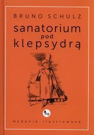 okładka Sanatorium pod klepsydrą (wydanie ilustrowane), Książka | Bruno Schulz