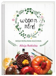 okładka Wegan Nerd. Moja roślinna kuchnia, Książka | Rokicka Alicja
