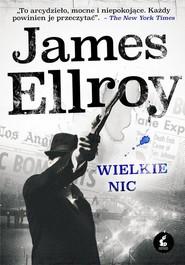 okładka Wielkie nic, Książka | James Ellroy