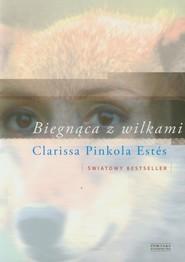 okładka Biegnąca z wilkami, Książka | Clarissa Pinkola Estes