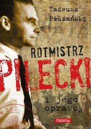 okładka Rotmistrz Pilecki i jego oprawcy. Biografia, Książka | Tadeusz M. Płużański