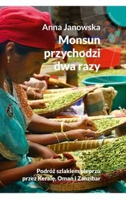 okładka Monsun przychodzi dwa razy. Podróż szlakiem pieprzu przez Keralę, Oman i Zanzibar, Książka | Anna Janowska