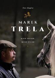 okładka Marek Trela Moje konie moje życie, Książka | Ewa Bagłaj