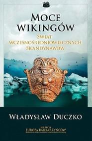 okładka Moce wikingów Świat wczesnośredniowiecznych Skandynawów, Książka | Duczko Władysław