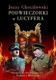 okładka Podwieczorki u Lucyfera Szczere do bólu rozmowy Stalina z Hitlerem, Książka | Jerzy Chociłowski
