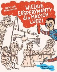 okładka Wielkie eksperymenty dla małych ludzi, Książka   Wojciech Mikołuszko, Joanna Rzezak