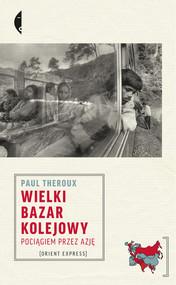 okładka Wielki bazar kolejowy Pociągiem przez Azję, Książka | Paul Theroux