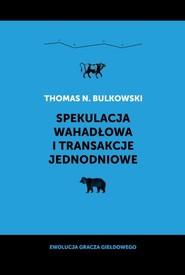 okładka Spekulacja wahadłowa i transakcje jednodniowe Ewolucja gracza giełdowego, Książka | Bulkowski Thomas