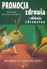 okładka Promocja zdrowia i edukacja zdrowotna Przewodnik dla edukatorów zdrowia, Książka | Borzucka-Sitkiewicz Katarzyna
