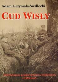 okładka Cud Wisły Wspomnienia korespondenta wojennego z 1920 roku, Książka | Grzymała-Siedlecki Adam