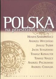 okładka Polska na przestrzeni wieków, Książka   Henryk  Samsonowicz