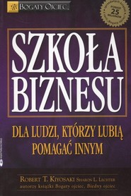 okładka Szkoła biznesu  Dla ludzi którzy lubią pomagać innym, Książka | Robert T. Kiyosaki, Sharon L. Lechter