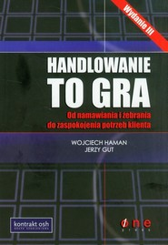 okładka Handlowanie to gra z płytą CD Od namawiania i żebrania do zaspokojenia potrzeb klienta, Książka   Wojciech Haman, Jerzy Gut