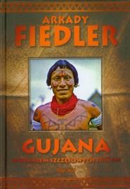 okładka Gujana Spotkałem szczęśliwych Indian, Książka | Arkady Fiedler