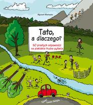 okładka Tato, a dlaczego? 50 prostych odpowiedzi na piekielnie trudne pytania, Książka   Mikołuszko Wojciech