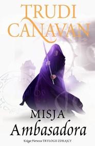 okładka Misja Ambasadora Księga pierwsza Trylogii zdrajcy, Książka | Trudi  Canavan