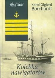 okładka Kolebka nawigatorów, Książka | Karol Olgierd  Borchardt