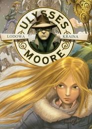 okładka Ulysses Moore 10 Lodowa kraina, Książka   Pierdomenico Baccalario