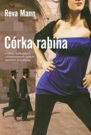 okładka Córka rabina o seksie, narkotykach i ortodoksyjnych Żydach opowieść prawdziwa, Książka   Mann Reva