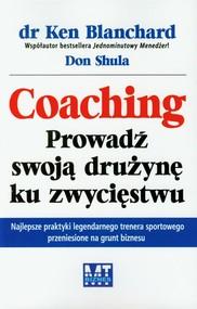 okładka Coaching Prowadź swoją drużynę ku zwycięstwu, Książka | Ken Blanchard, Don Shula