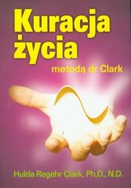 okładka Kuracja życia metodą dr Clark, Książka | Clark Hulda