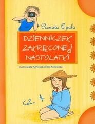okładka Dzienniczek zakręconej nastolatki Część 4, Książka | Renata Opala