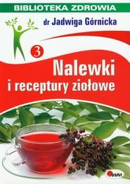 okładka Nalewki i receptury ziołowe Biblioteka zdrowia 3, Książka   Jadwiga  Górnicka
