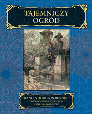 okładka Tajemniczy ogród z oryginalnymi ilustracjami Charlesa Robinsona, Książka | Frances Hodgson Burnett