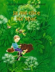 okładka Ja nie chcę iść spać, Książka | Astrid Lindgren, Ilon Wikland