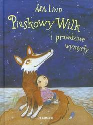 okładka Piaskowy wilk i prawdziwe wymysły, Książka | Lind Asa