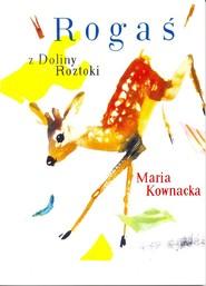 okładka Rogaś z Doliny Roztoki, Książka | Maria  Kownacka