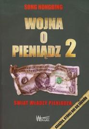 okładka Wojna o pieniądz 2 Świat władzy pieniądza, Książka   Hongbing Song