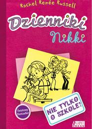 okładka Dzienniki Nikki Nie tylko o szkole, Książka | Rachel Renee Russell
