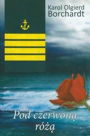 okładka Pod czerwoną różą, Książka | Karol Olgierd  Borchardt