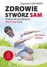 okładka Zdrowie stwórz sam z płytą CD Podręcznik przedłużania aktywnego życia, Książka | Gołybard Eugeniusz