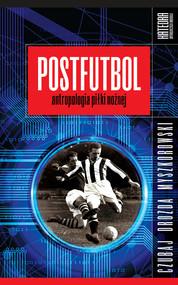 okładka Postfutbol Antropologia piłki nożnej, Książka | Mariusz Czubaj, Jacek Drozda, Jakub Myszkorowski