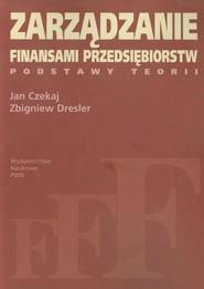 okładka Zarządzanie finansami przedsiębiorstw Podstawy teorii, Książka | Jan  Czekaj, Zbigniew Dresler