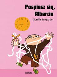 okładka Pospiesz się Albercie, Książka | Bergstrom Gunilla