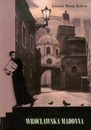 okładka Wrocławska Madonna, Książka | Jolanta Maria Kaleta