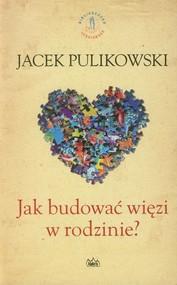 okładka Jak budować więzi w rodzinie, Książka   Pulikowski Jacek