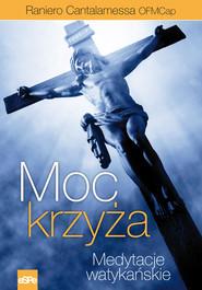 okładka Moc krzyża Medytacje watykańskie I, Książka | Raniero Cantalamessa