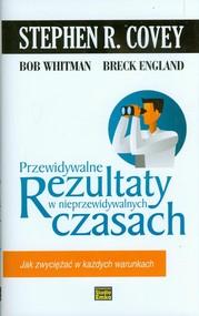 okładka Przewidywalne rezultaty w nieprzewidywalnych czasach, Książka | Stephen R. Covey, Bob Whitman, Breck England
