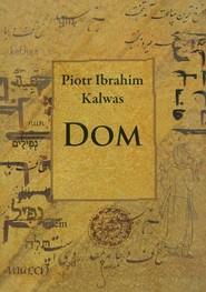 okładka Dom, Książka | Piotr+Ibrahim++Kalwas