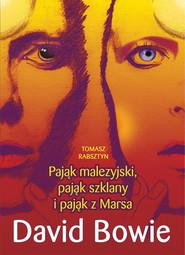 okładka Pająk malezyjski, pająk szklany i pająk z Marsa David Bowie, Książka   Rabsztyn Tomasz